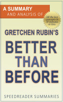 A Summary and Analysis of Gretchen Rubin   s Better Than Before