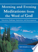 """""""Morning and Evening Meditations from the Word of God: Education, Challenge, Inspiration, and Encouragement"""" by Michael J. Akers"""