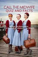 Call the Midwife Quiz and Facts
