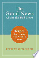 """""""The Good News about the Bad News: Herpes Everything You Need to Know"""" by Terri Warren"""