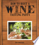 How To Host A Wine Tasting Party The Complete Kit Book PDF