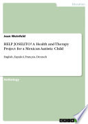 HELP JOSELITO  A Health and Therapy Project for a Mexican Autistic Child Book