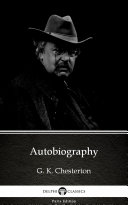 Autobiography by G. K. Chesterton - Delphi Classics (Illustrated)