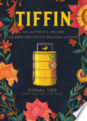 """Tiffin: 500 Authentic Recipes Celebrating India's Regional Cuisine"" by Sonal Ved, Floyd Cardoz, Abhilasha Dewan, Anshika Varma"