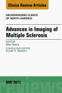 Advances in Imaging of Multiple Sclerosis  An Issue of Neuroimaging Clinics of North America  E Book