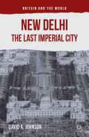 New Delhi: The Last Imperial City