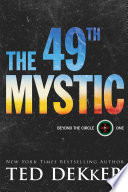 """The 49th Mystic (Beyond the Circle Book #1)"" by Ted Dekker"
