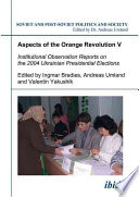 Aspects of the Orange Revolution: Institutional observation reports on the 2004 Ukrainian presidential elections