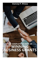 The Complete Secrets of Winning Bussiness Grants Book