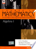 Algebra 1  Course in Mathematics for the IIT JEE and Other Engineering Entrance Examinations