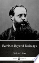 Rambles Beyond Railways by Wilkie Collins - Delphi Classics (Illustrated)