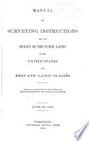 Manual of Surveying Instructions for the Surveying of the Public Lands of the United States and Private Land Claims