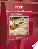 Peru Investment and Business Guide Volume 1 Strategic and Practical Information