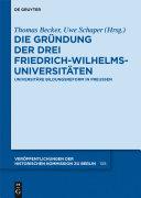 Die Gründung der drei Friedrich-Wilhelms-Universitäten