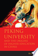 Peking University and the Origins of Higher Education in China Book