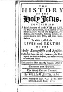 The History of the Holy Jesus      To which is Added  the Lives and Deaths of the Holy Evangelists and Apostles     The Sixth Edition Corrected