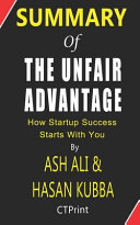 Summary of The Unfair Advantage by Ash Ali   Hasan Kubba   How Startup Success Starts With You