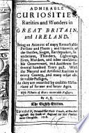 Admirable Curiosities Rarities and Wonders in England, Scotland and Ireland ... By R. B. i.e. Nathaniel Crouch. The seventh edition