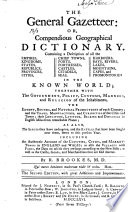 The General Gazetteer: Or, Compendious Geographical Dictionary ... The Second Edition, with Great Additions and Improvements