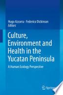 Culture  Environment and Health in the Yucatan Peninsula