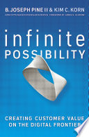 """Infinite Possibility: Creating Customer Value on the Digital Frontier"" by B. Joseph Pine II, Kim C. Korn"