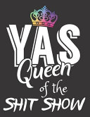 Yas Queen of the Shit Show