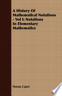 A History of Mathematical Notations - Vol I