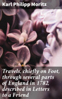 Travels, chiefly on Foot, through several parts of England in 1782, described in Letters to a Friend [Pdf/ePub] eBook