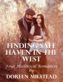 Finding Safe Haven In the West  Four Historical Romances