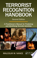 """Terrorist Recognition Handbook: A Practitioner's Manual for Predicting and Identifying Terrorist Activities, Second Edition"" by Malcolm W. Nance"