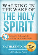 Walking In The Wake Of The Holy Spirit Book PDF