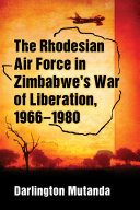 The Rhodesian Air Force in Zimbabwe      s War of Liberation  1966      1980