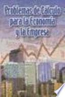 Problemas de cálculo para la economía y la empresa