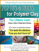 The Polymer Clay Ultimate Guide  202 Polymer Clay Tips and Tricks to Make Working with Polymer Clay Easier