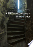 A Different Journey   Mary Tudor Book