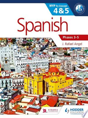 Download Spanish for the IB MYP 4 & 5 (Phases 3-5) Free Books - Read Books