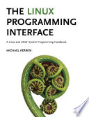 The Linux Programming Interface  : A Linux and UNIX System Programming Handbook