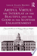 Artful Virtue  The Interplay of the Beautiful and the Good in the Scottish Enlightenment