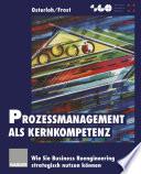 Prozeßmanagement als Kernkompetenz  : Wie Sie Business Reengineering strategisch nutzen können