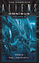 The Complete Aliens Omnibus  Volume Three  Rogue  The Labyrinth