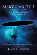Singularity 1 Book One Orange The March to Space fully revised