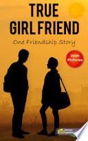 True Girlfriend - One True Friendship Story