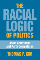 The Racial Logic of PoliticsAsian Americansand Party Competition book image
