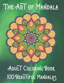 The Art of Mandala Adult Coloring Book 100 Beautiful Mandalas
