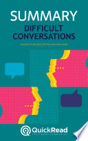 Difficult Conversations by Douglas Stone, Bruce Patton, and Sheila Heen (Summary)