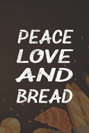 Peace Love And Bread