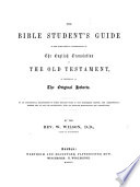 The Bible Student's Guide to the More Correct Understanding of the English Translation of the Old Testament, by Reference to the Original Hebrew
