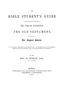 The Bible Student s Guide to the More Correct Understanding of the English Translation of the Old Testament  by Reference to the Original Hebrew