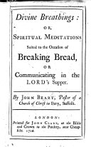 Divine Breathings  Or  Spiritual Meditations Suited to the Occasion of Breaking Bread Or Communicating in the Lord s Supper