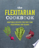 """The Flexitarian Cookbook: Adaptable recipes for part-time vegetarians and vegans"" by Ryland Peters & Small"